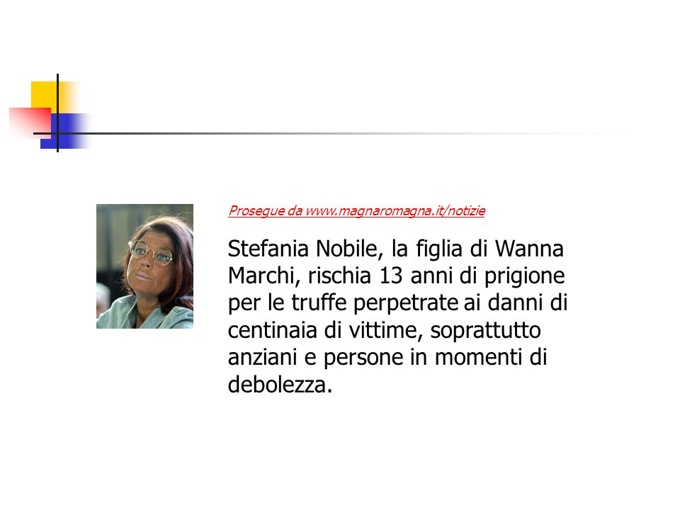 Prosegue da www.magnaromagna.it/notizie Stefania Nobile, la figlia di Wanna Marchi, rischia 13 anni di prigione per le truffe perpetrate ai danni di c