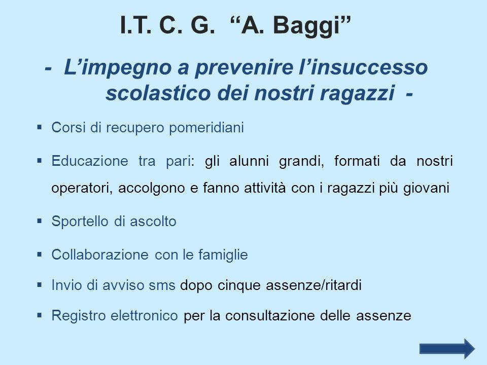 I.T. C. G. A. Baggi - Limpegno a prevenire linsuccesso scolastico dei nostri ragazzi - Corsi di recupero pomeridiani Educazione tra pari: gli alunni g