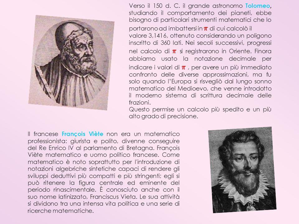 Verso il 150 d. C. il grande astronomo Tolomeo, studiando il comportamento dei pianeti, ebbe bisogno di particolari strumenti matematici che lo portar