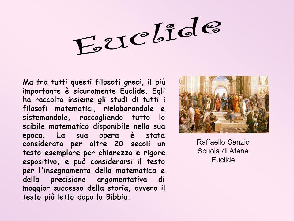 Ma fra tutti questi filosofi greci, il più importante è sicuramente Euclide. Egli ha raccolto insieme gli studi di tutti i filosofi matematici, rielab