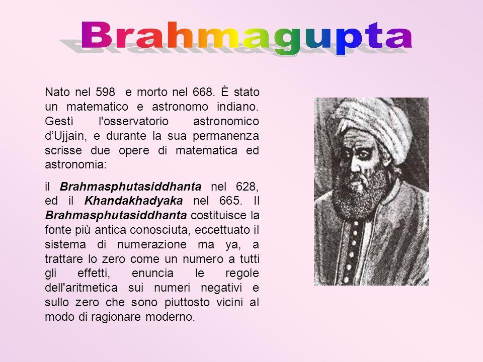Nato nel 598 e morto nel 668. È stato un matematico e astronomo indiano. Gestì l'osservatorio astronomico dUjjain, e durante la sua permanenza scrisse