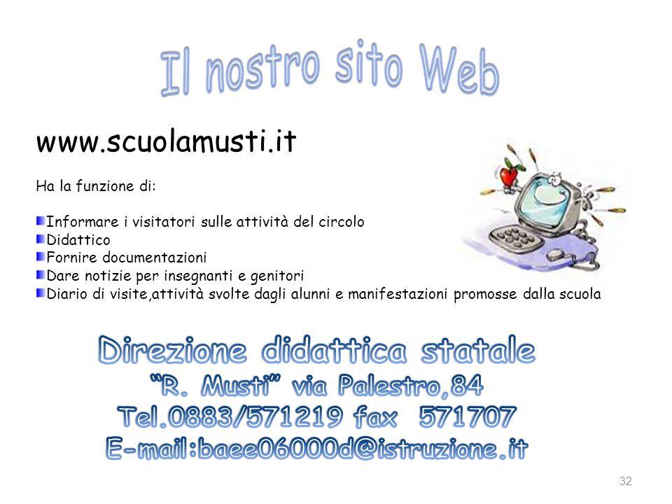 32 www.scuolamusti.it Ha la funzione di: Informare i visitatori sulle attività del circolo Didattico Fornire documentazioni Dare notizie per insegnant