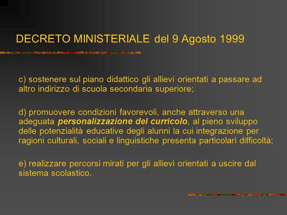 DECRETO MINISTERIALE del 9 Agosto 1999 c) sostenere sul piano didattico gli allievi orientati a passare ad altro indirizzo di scuola secondaria superi