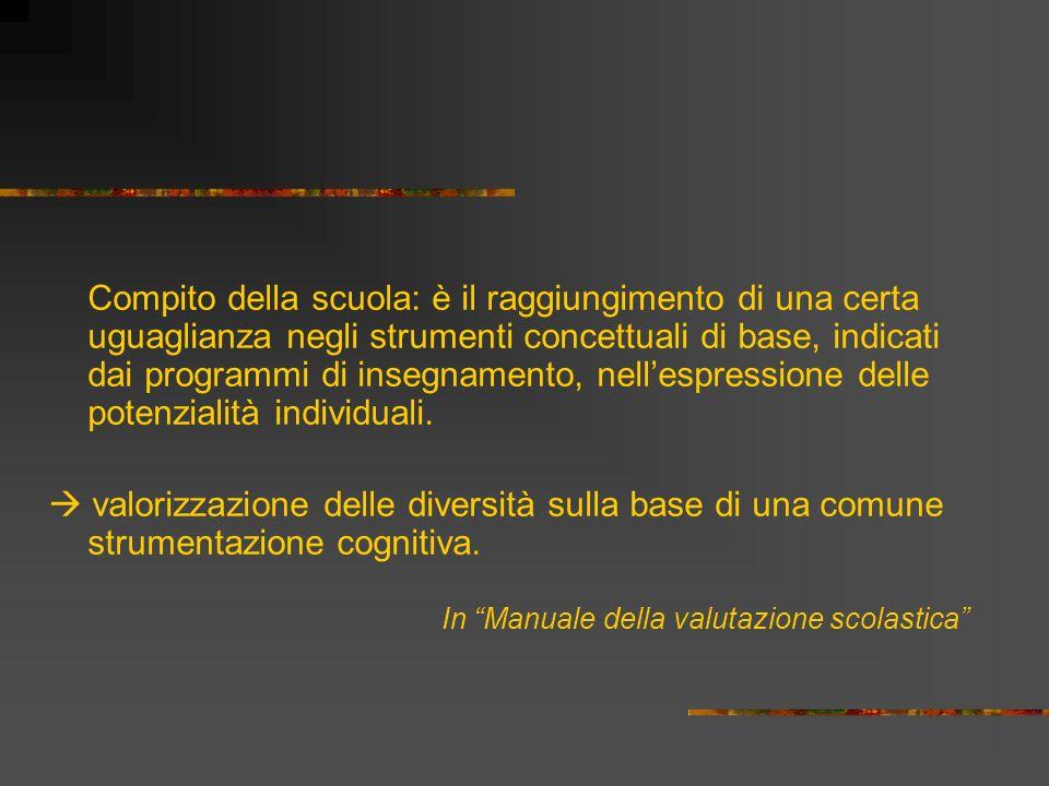 Compito della scuola: è il raggiungimento di una certa uguaglianza negli strumenti concettuali di base, indicati dai programmi di insegnamento, nelles