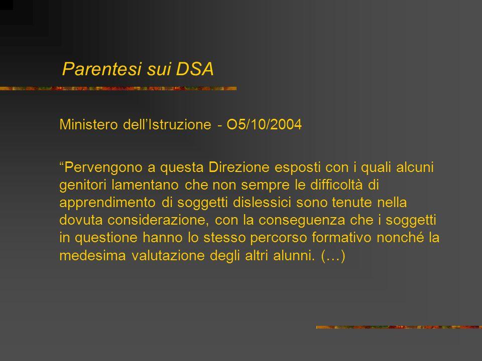 Parentesi sui DSA Ministero dellIstruzione - O5/10/2004 Pervengono a questa Direzione esposti con i quali alcuni genitori lamentano che non sempre le