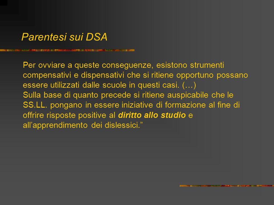 Parentesi sui DSA Per ovviare a queste conseguenze, esistono strumenti compensativi e dispensativi che si ritiene opportuno possano essere utilizzati