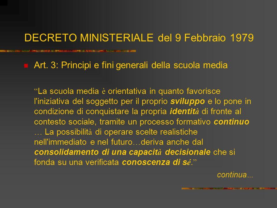 DECRETO MINISTERIALE del 9 Febbraio 1979 Art. 3: Principi e fini generali della scuola media La scuola media è orientativa in quanto favorisce l'inizi