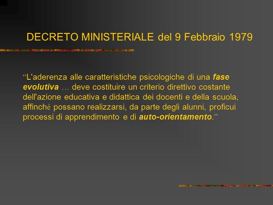 DECRETO MINISTERIALE del 9 Febbraio 1979 L'aderenza alle caratteristiche psicologiche di una fase evolutiva … deve costituire un criterio direttivo co