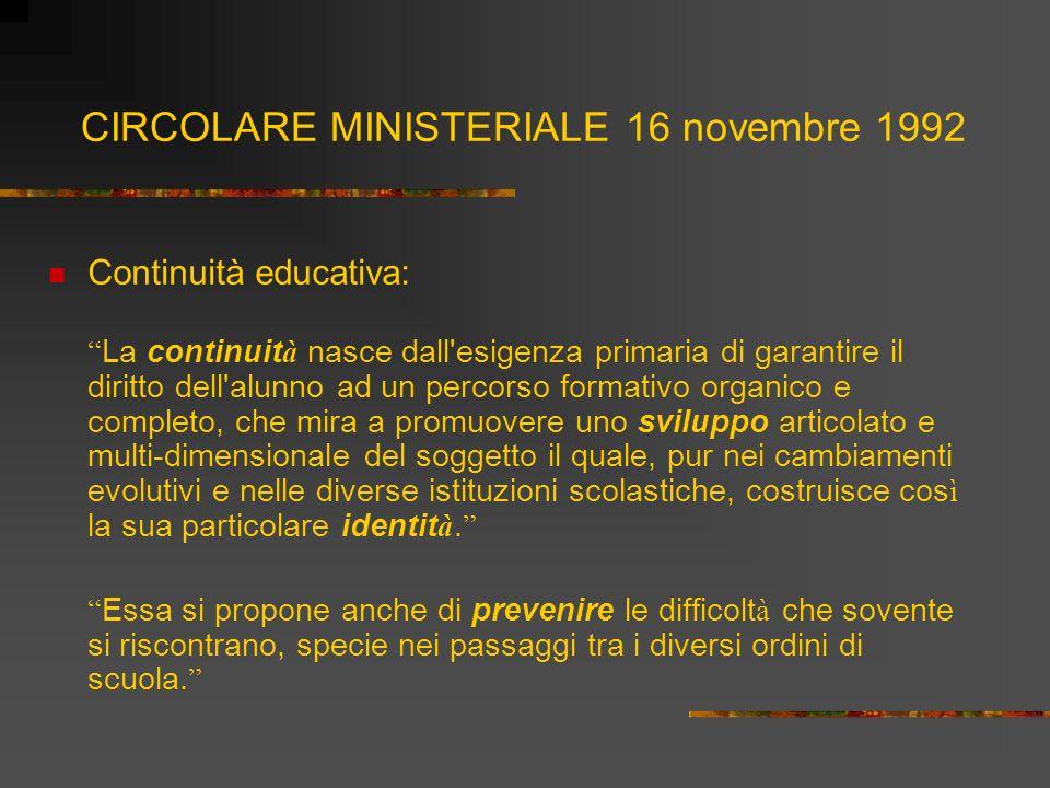 CIRCOLARE MINISTERIALE 16 novembre 1992 Continuità educativa: La continuit à nasce dall'esigenza primaria di garantire il diritto dell'alunno ad un pe