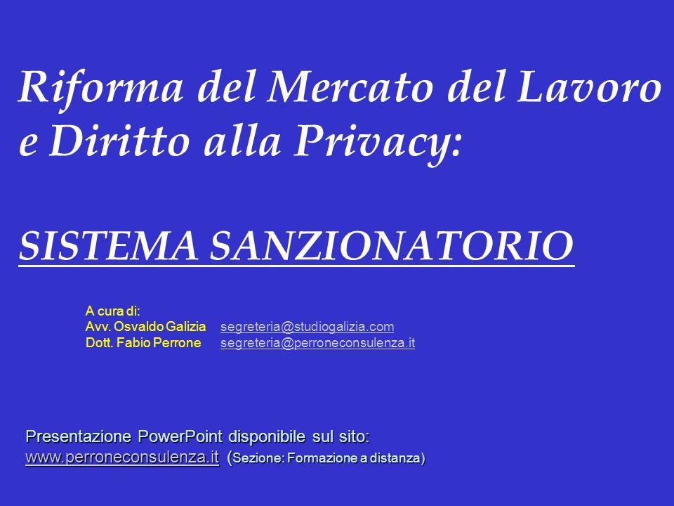 Riforma del Mercato del Lavoro e Diritto alla Privacy: SISTEMA SANZIONATORIO A cura di: Avv. Osvaldo Galiziasegreteria@studiogalizia.comsegreteria@stu