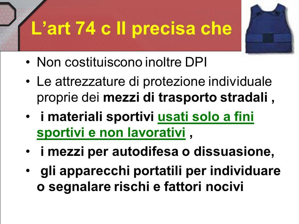 Lart 74 c II precisa che Non costituiscono DPI indumenti di lavoro ordinario utilizzati per evitare che gli abiti si sporchino uniformi elementi di ri