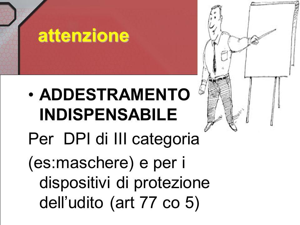 I dispositivi individuali di protezione (DPI) (art.76) Devono essere adeguati ai rischi da prevenire ed alle condizioni esistenti sul posto di lavoro,