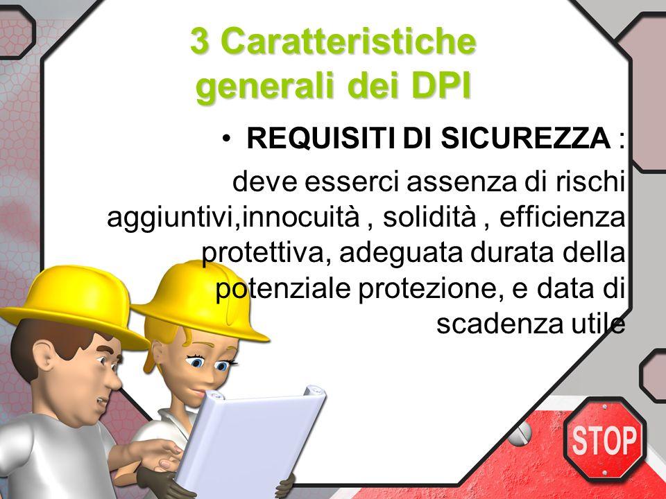 2 Caratteristiche generali dei DPI REQUISITI INFORMATIVI: devono esserci indicazioni su : limiti duso, tempo utile prima della scadenza,istruzioni per