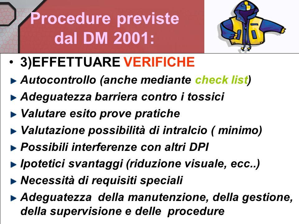Procedure previste dal DM 2001 (vestiario di protezione) 1) Definire esattamente il PERICOLO e Prendere nota delleffetto potenziale degli agenti chimi