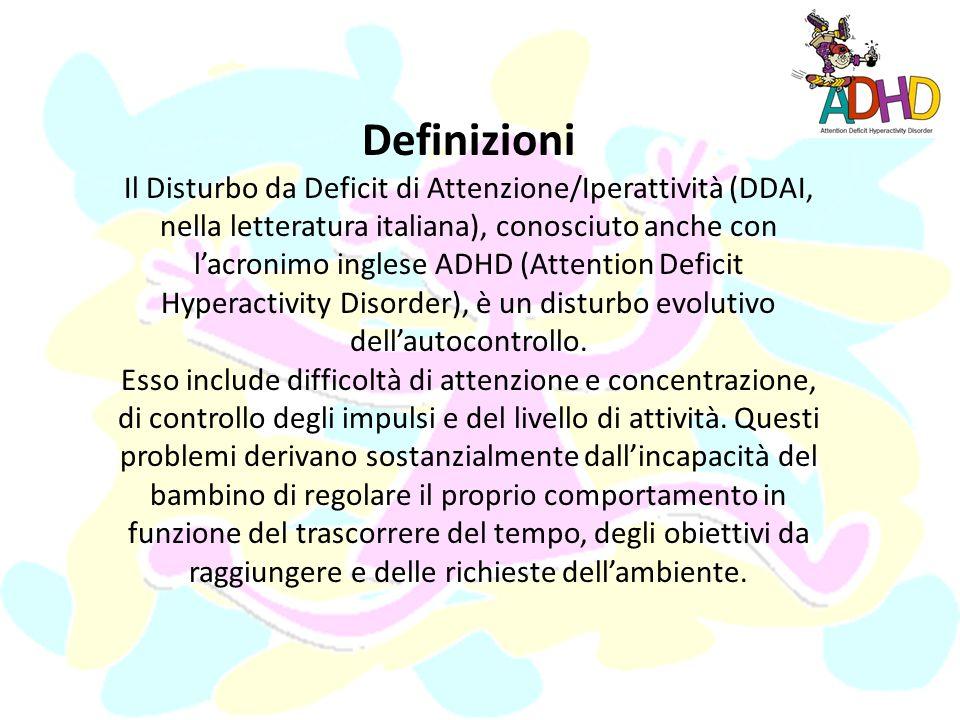 Definizioni Il Disturbo da Deficit di Attenzione/Iperattività (DDAI, nella letteratura italiana), conosciuto anche con lacronimo inglese ADHD (Attention Deficit Hyperactivity Disorder), è un disturbo evolutivo dellautocontrollo.