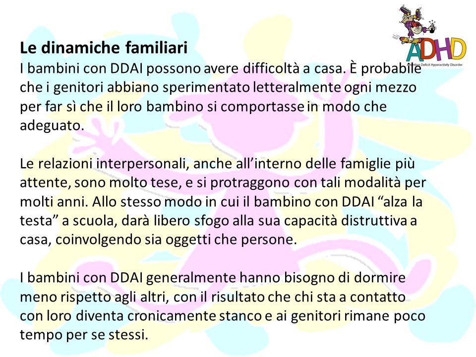 Difficoltà di apprendimento La capacità di apprendere del bambino DDAI può risultare gravemente compromessa dalliperattività, dallimpulsività e dalla