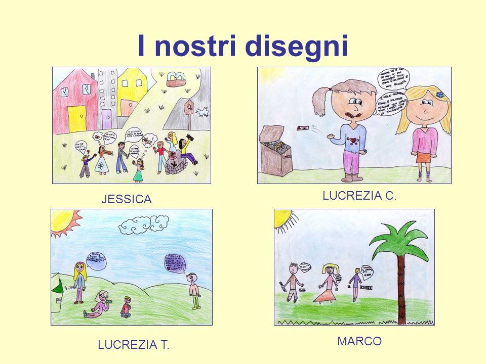 I nostri disegni JESSICA LUCREZIA C. LUCREZIA T. MARCO