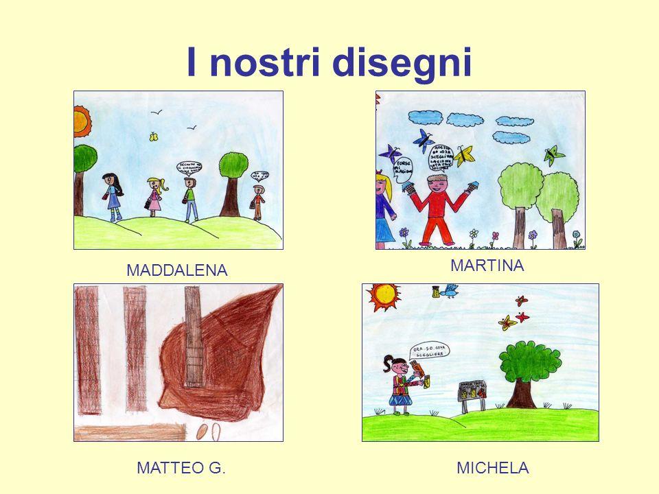 I nostri disegni MADDALENA MARTINA MATTEO G.MICHELA