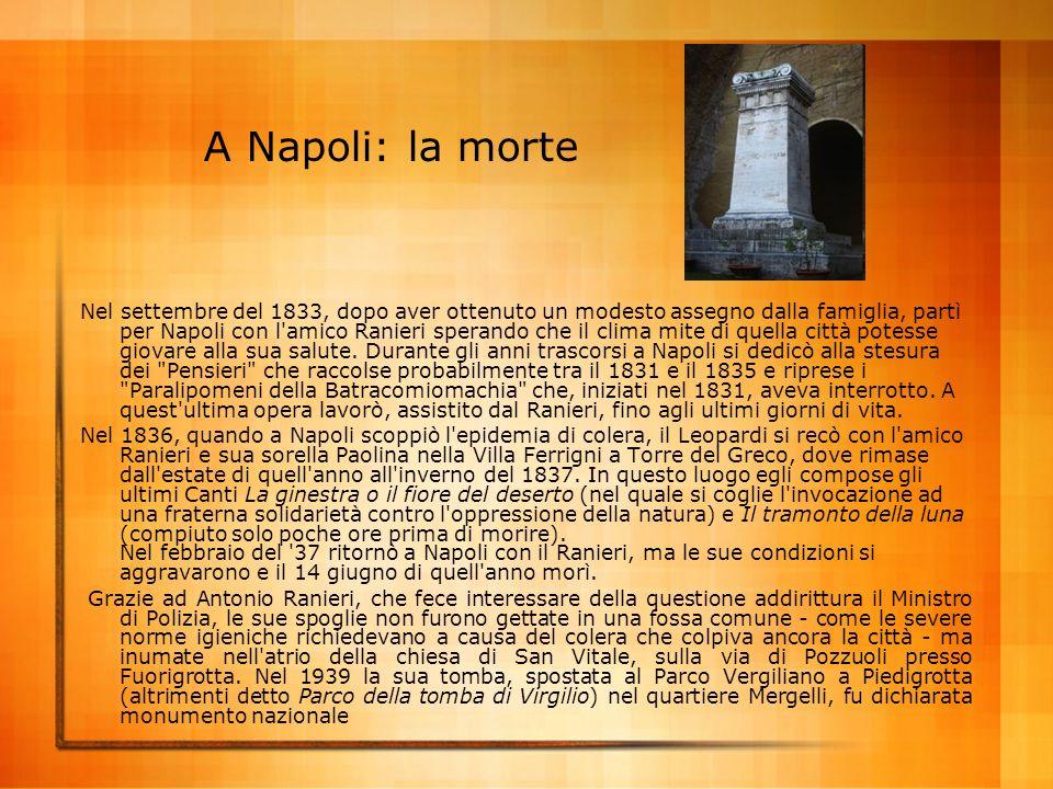 A Napoli: la morte Nel settembre del 1833, dopo aver ottenuto un modesto assegno dalla famiglia, partì per Napoli con l'amico Ranieri sperando che il