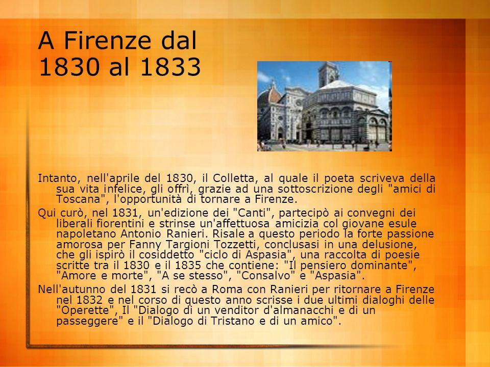 A Firenze dal 1830 al 1833 Intanto, nell'aprile del 1830, il Colletta, al quale il poeta scriveva della sua vita infelice, gli offrì, grazie ad una so