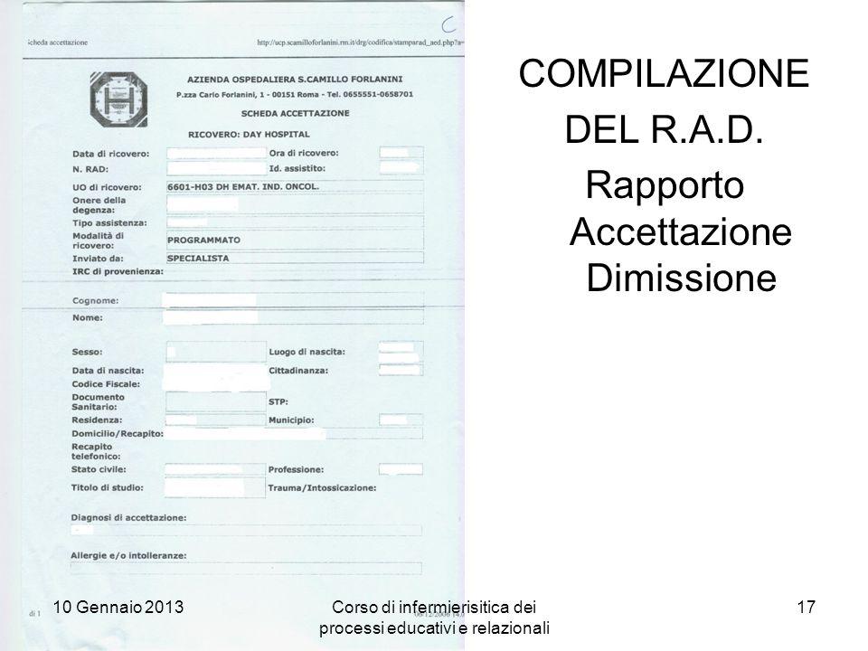 17 COMPILAZIONE DEL R.A.D. Rapporto Accettazione Dimissione 10 Gennaio 2013Corso di infermierisitica dei processi educativi e relazionali