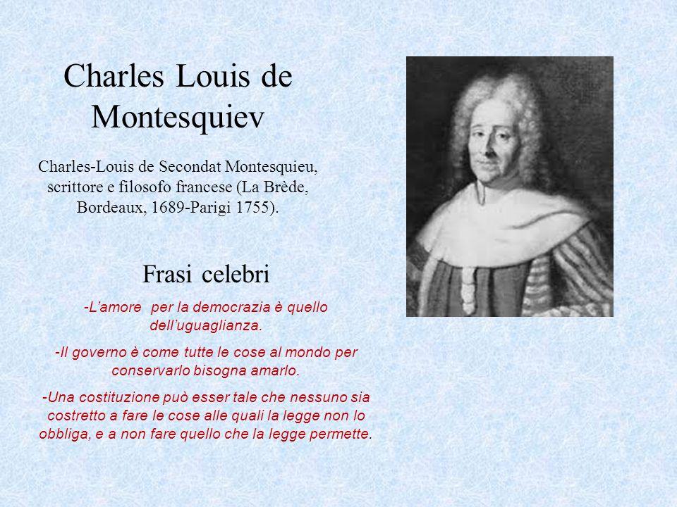 Charles Louis de Montesquiev Charles-Louis de Secondat Montesquieu, scrittore e filosofo francese (La Brède, Bordeaux, 1689-Parigi 1755). Frasi celebr