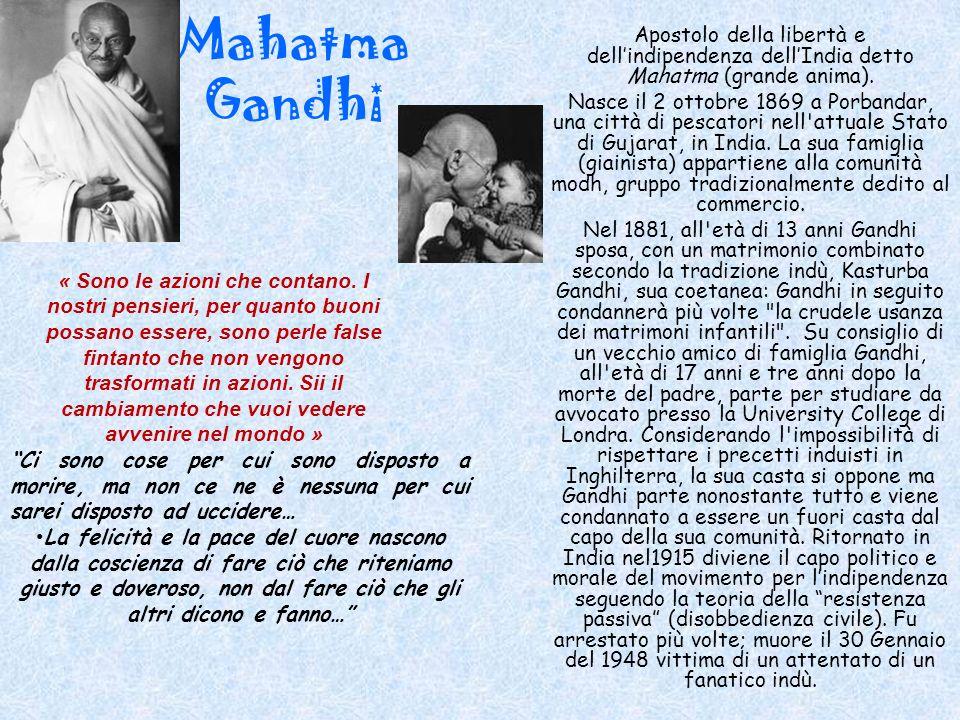 Mahatma Gandhi Apostolo della libertà e dellindipendenza dellIndia detto Mahatma (grande anima). Nasce il 2 ottobre 1869 a Porbandar, una città di pes