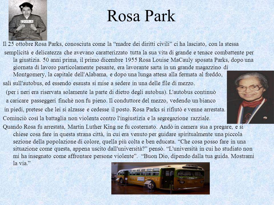 Rosa Park Il 25 ottobre Rosa Parks, conosciuta come la madre dei diritti civili ci ha lasciato, con la stessa semplicità e delicatezza che avevano car
