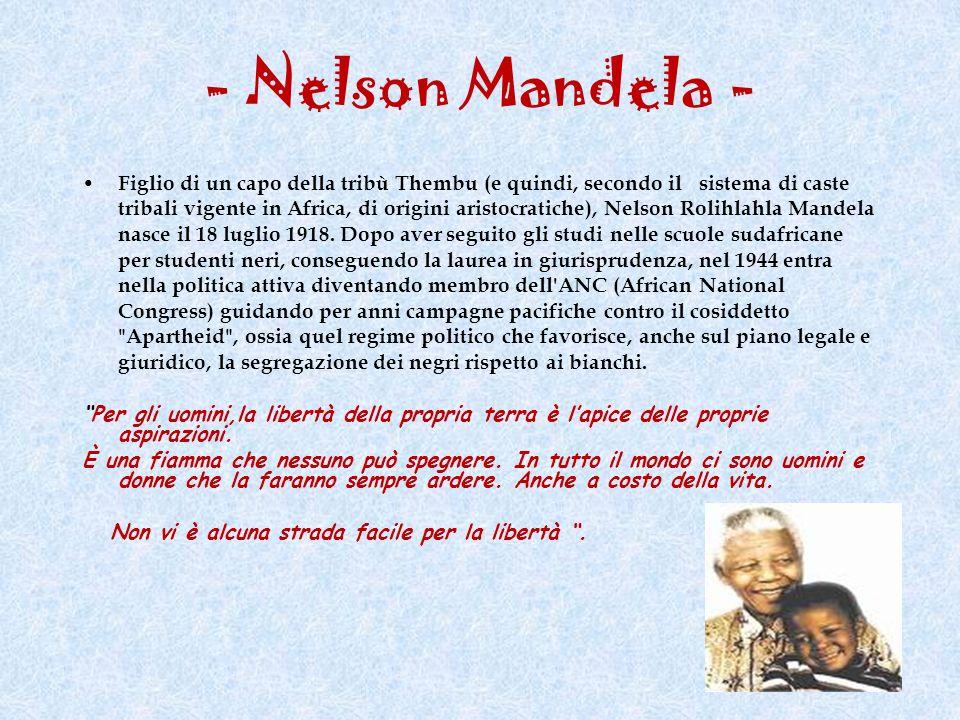 - Nelson Mandela - Figlio di un capo della tribù Thembu (e quindi, secondo il sistema di caste tribali vigente in Africa, di origini aristocratiche),