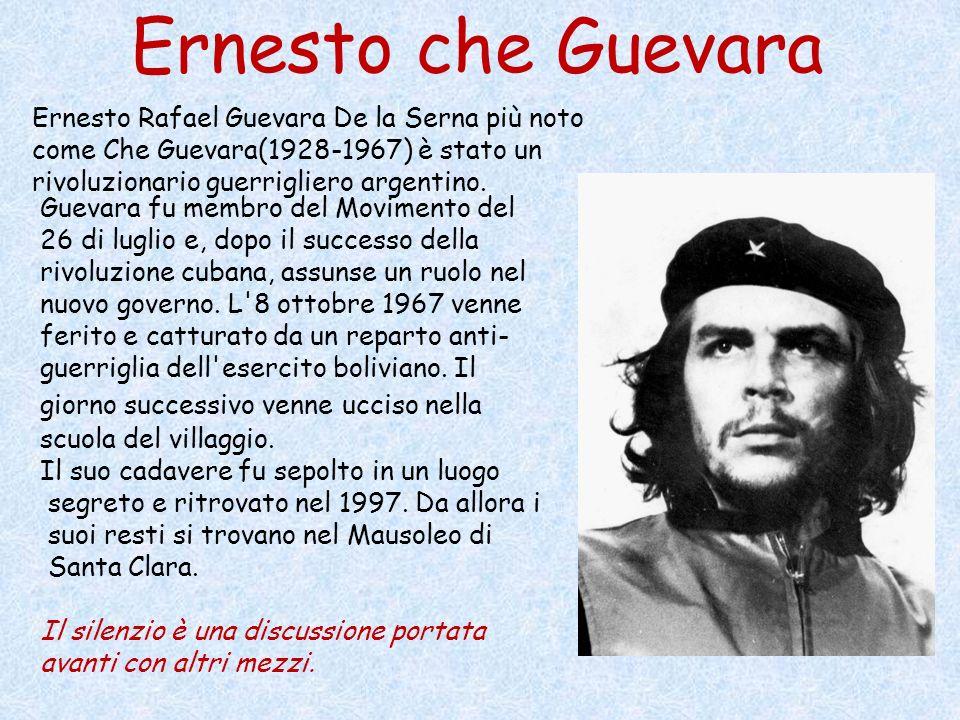 Ernesto che Guevara Ernesto Rafael Guevara De la Serna più noto come Che Guevara(1928-1967) è stato un rivoluzionario guerrigliero argentino. Guevara