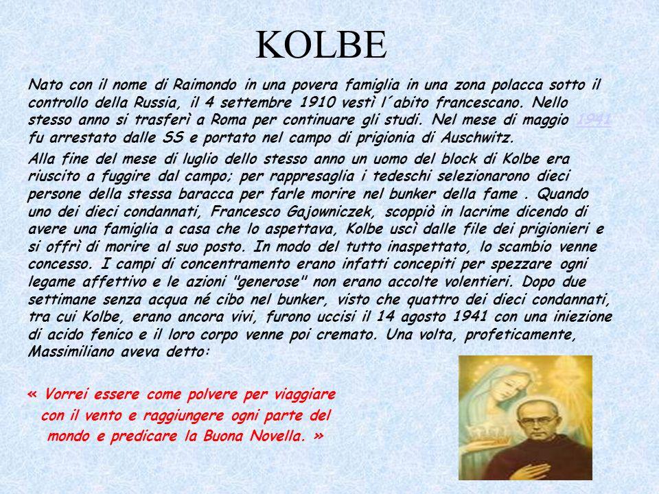 KOLBE Nato con il nome di Raimondo in una povera famiglia in una zona polacca sotto il controllo della Russia, il 4 settembre 1910 vestì l´abito franc