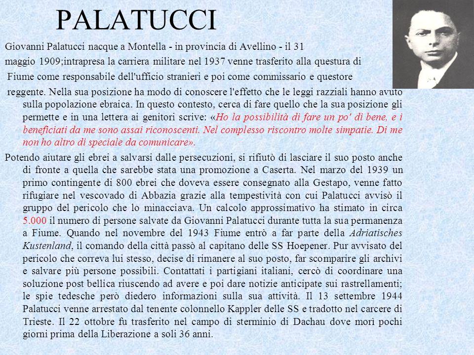 PALATUCCI Giovanni Palatucci nacque a Montella - in provincia di Avellino - il 31 maggio 1909;intrapresa la carriera militare nel 1937 venne trasferit