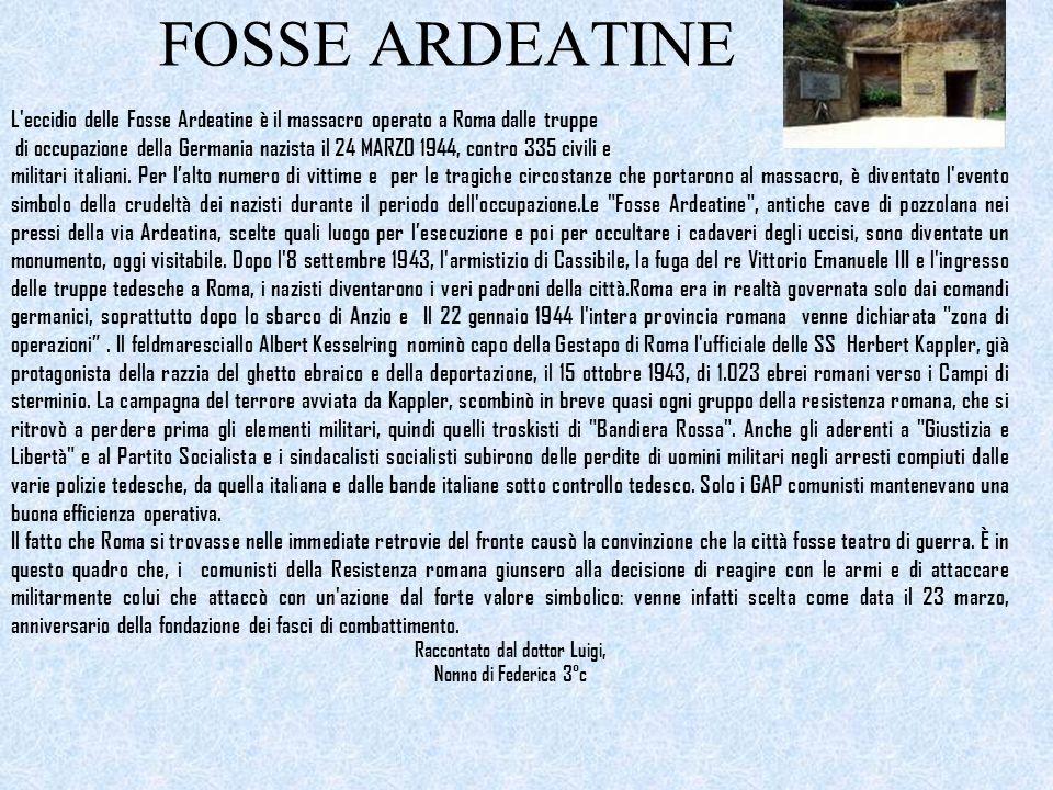 FOSSE ARDEATINE L'eccidio delle Fosse Ardeatine è il massacro operato a Roma dalle truppe di occupazione della Germania nazista il 24 MARZO 1944, cont