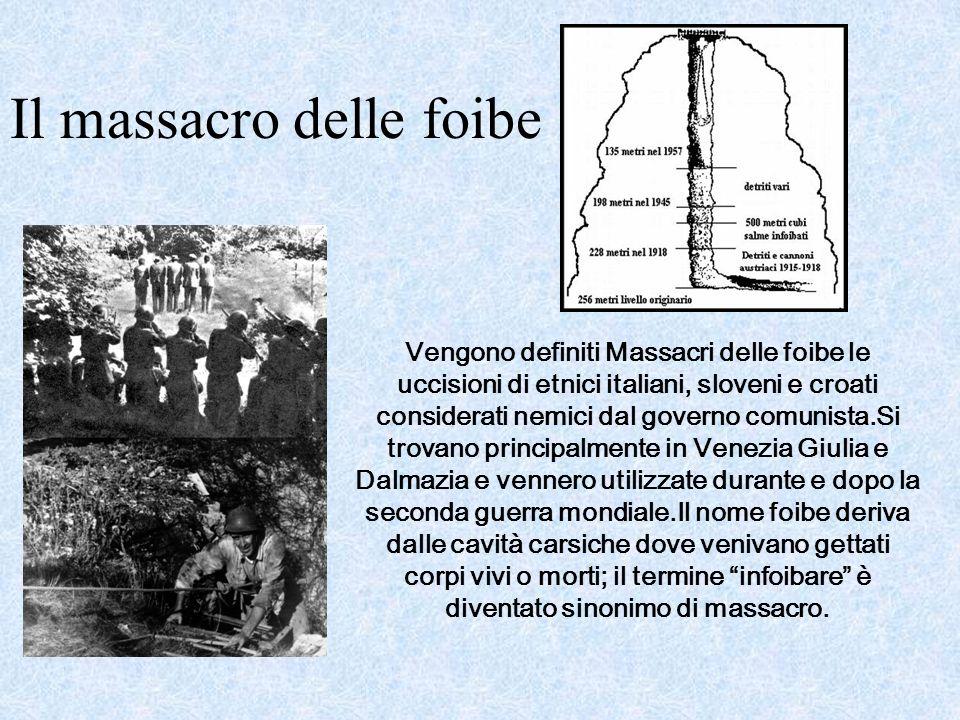 Il massacro delle foibe Vengono definiti Massacri delle foibe le uccisioni di etnici italiani, sloveni e croati considerati nemici dal governo comunis