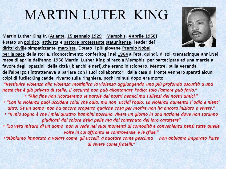 MARTIN LUTER KING Martin Luther King Jr. (Atlanta, 15 gennaio 1929 – Memphis, 4 aprile 1968) è stato un politico, attivista e pastore protestante stat