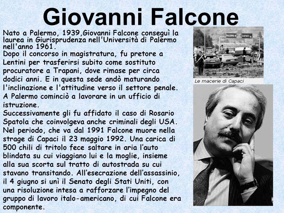 Giovanni Falcone Nato a Palermo, 1939,Giovanni Falcone conseguì la laurea in Giurisprudenza nell'Università di Palermo nell'anno 1961. Dopo il concors