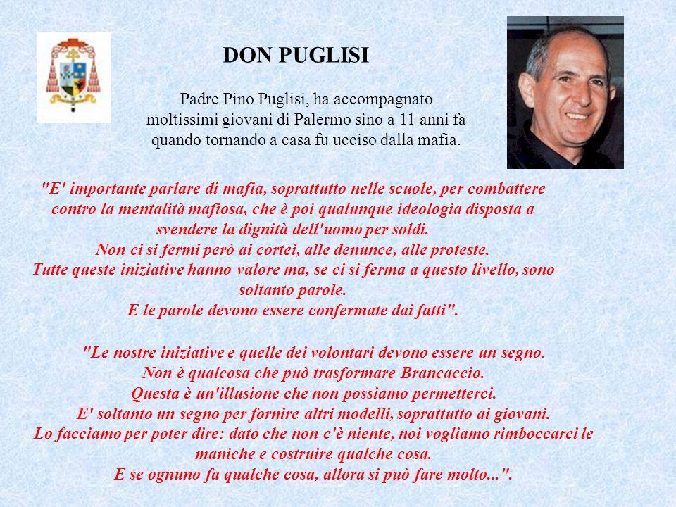 DON PUGLISI Padre Pino Puglisi, ha accompagnato moltissimi giovani di Palermo sino a 11 anni fa quando tornando a casa fu ucciso dalla mafia.
