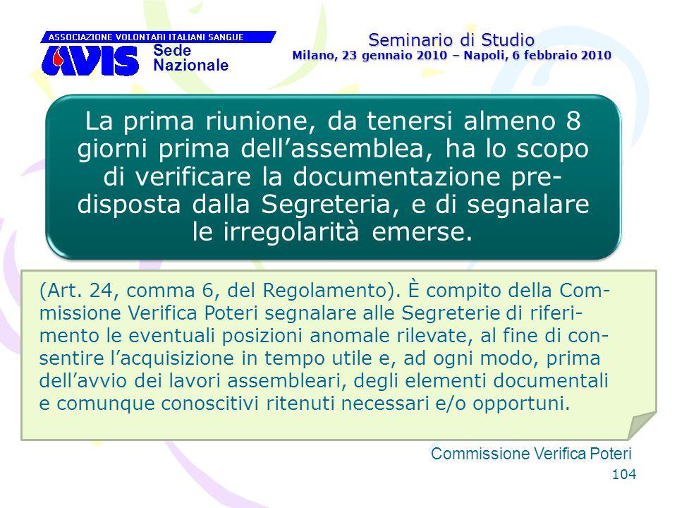 104 Seminario di Studio Milano, 23 gennaio 2010 – Napoli, 6 febbraio 2010 Sede Nazionale Commissione Verifica Poteri [ La prima riunione, da tenersi a