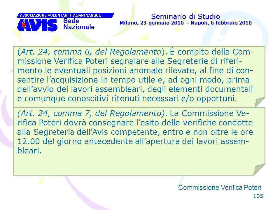 105 Seminario di Studio Milano, 23 gennaio 2010 – Napoli, 6 febbraio 2010 Sede Nazionale Commissione Verifica Poteri [ (Art. 24, comma 6, del Regolame