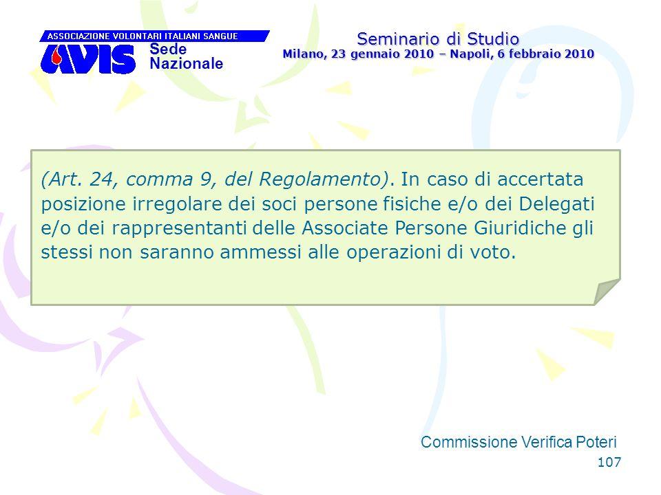 107 Seminario di Studio Milano, 23 gennaio 2010 – Napoli, 6 febbraio 2010 Sede Nazionale Commissione Verifica Poteri [ (Art. 24, comma 9, del Regolame
