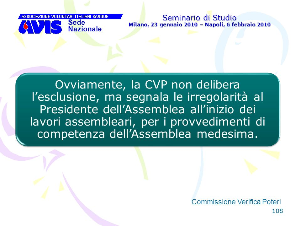 108 Seminario di Studio Milano, 23 gennaio 2010 – Napoli, 6 febbraio 2010 Sede Nazionale Commissione Verifica Poteri [ Ovviamente, la CVP non delibera