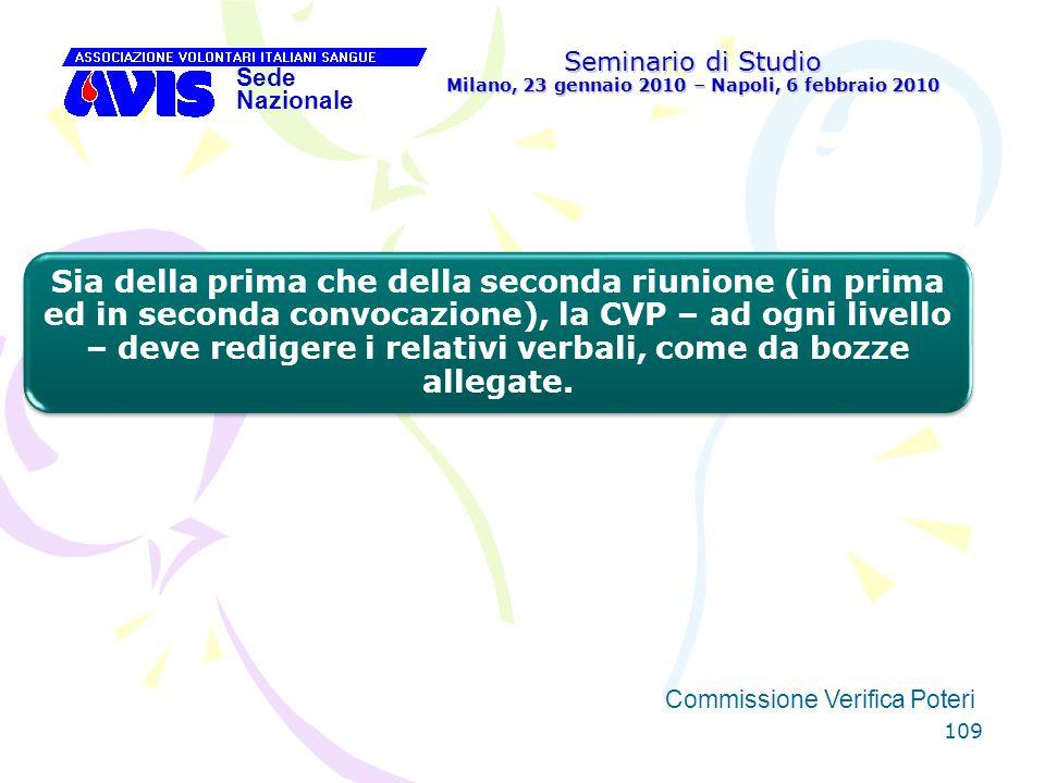 109 Seminario di Studio Milano, 23 gennaio 2010 – Napoli, 6 febbraio 2010 Sede Nazionale Commissione Verifica Poteri [ Sia della prima che della secon