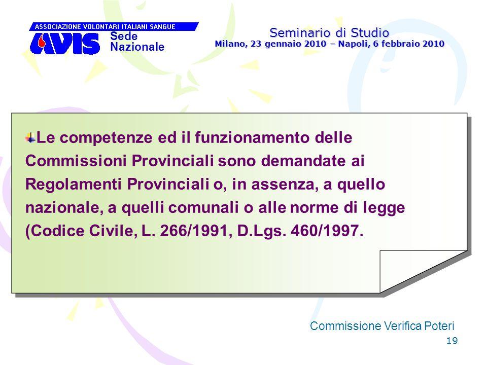 19 Seminario di Studio Milano, 23 gennaio 2010 – Napoli, 6 febbraio 2010 Sede Nazionale Commissione Verifica Poteri [ Le competenze ed il funzionament