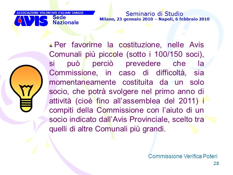 28 Seminario di Studio Milano, 23 gennaio 2010 – Napoli, 6 febbraio 2010 Sede Nazionale Commissione Verifica Poteri [ Per favorirne la costituzione, n