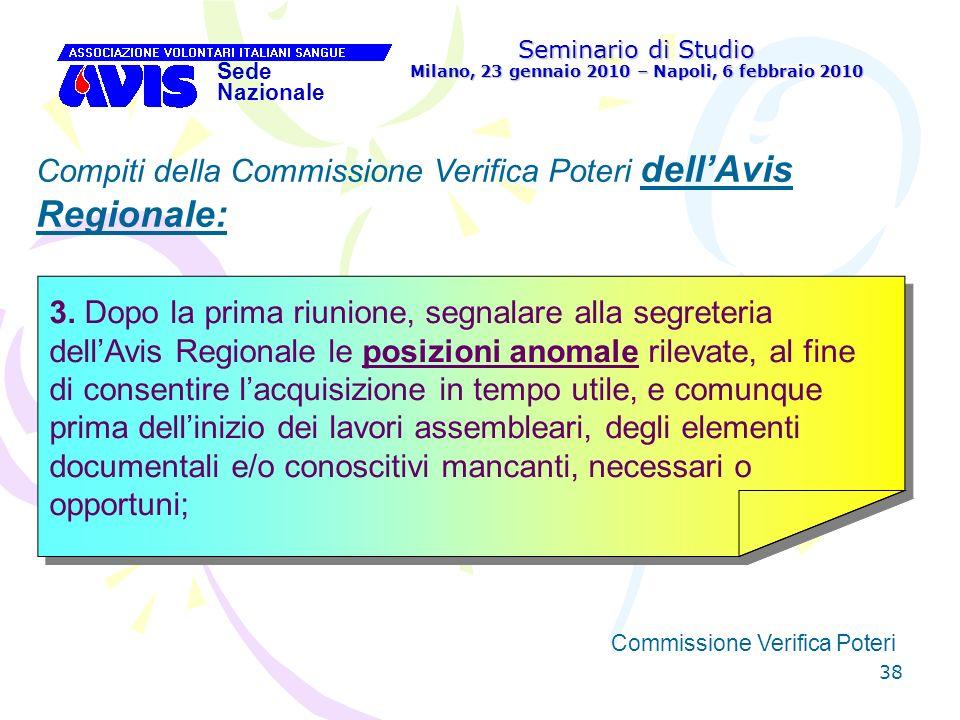 38 Seminario di Studio Milano, 23 gennaio 2010 – Napoli, 6 febbraio 2010 Sede Nazionale Commissione Verifica Poteri [ Compiti della Commissione Verifi