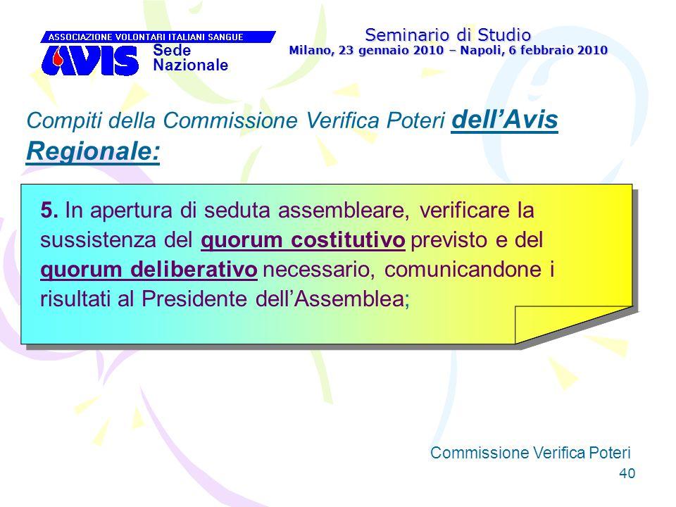 40 Seminario di Studio Milano, 23 gennaio 2010 – Napoli, 6 febbraio 2010 Sede Nazionale Commissione Verifica Poteri [ Compiti della Commissione Verifi