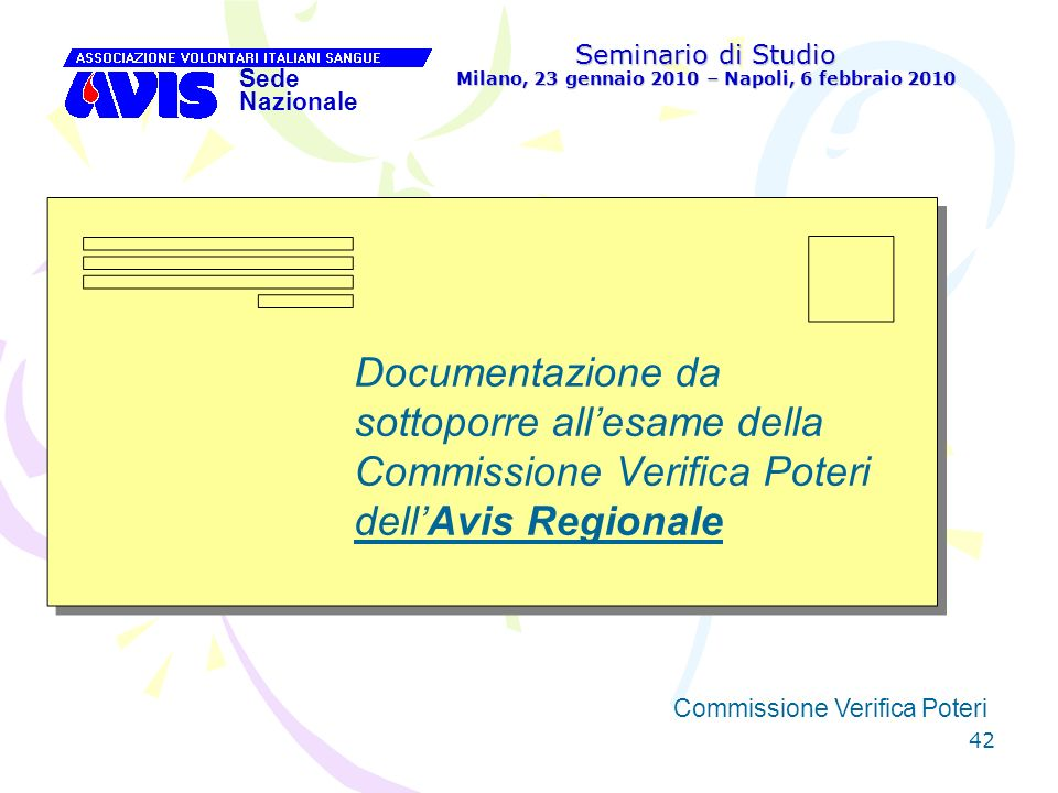 42 Seminario di Studio Milano, 23 gennaio 2010 – Napoli, 6 febbraio 2010 Sede Nazionale Commissione Verifica Poteri [ Documentazione da sottoporre all
