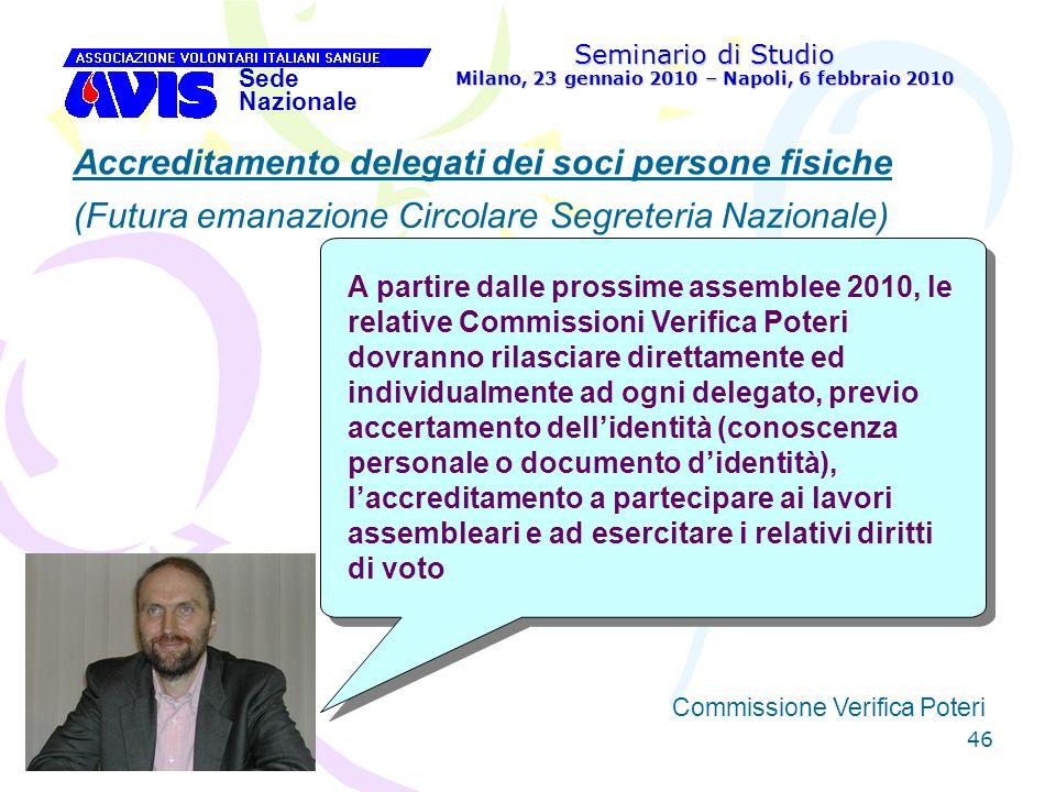 46 Seminario di Studio Milano, 23 gennaio 2010 – Napoli, 6 febbraio 2010 Sede Nazionale Commissione Verifica Poteri [ Accreditamento delegati dei soci