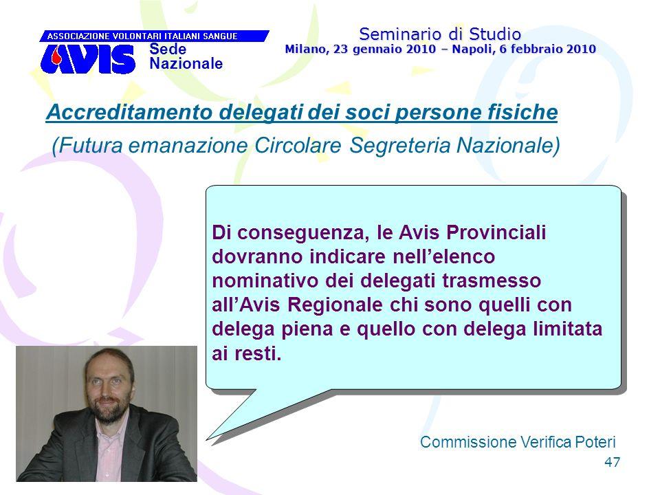 47 Seminario di Studio Milano, 23 gennaio 2010 – Napoli, 6 febbraio 2010 Sede Nazionale Commissione Verifica Poteri [ Accreditamento delegati dei soci