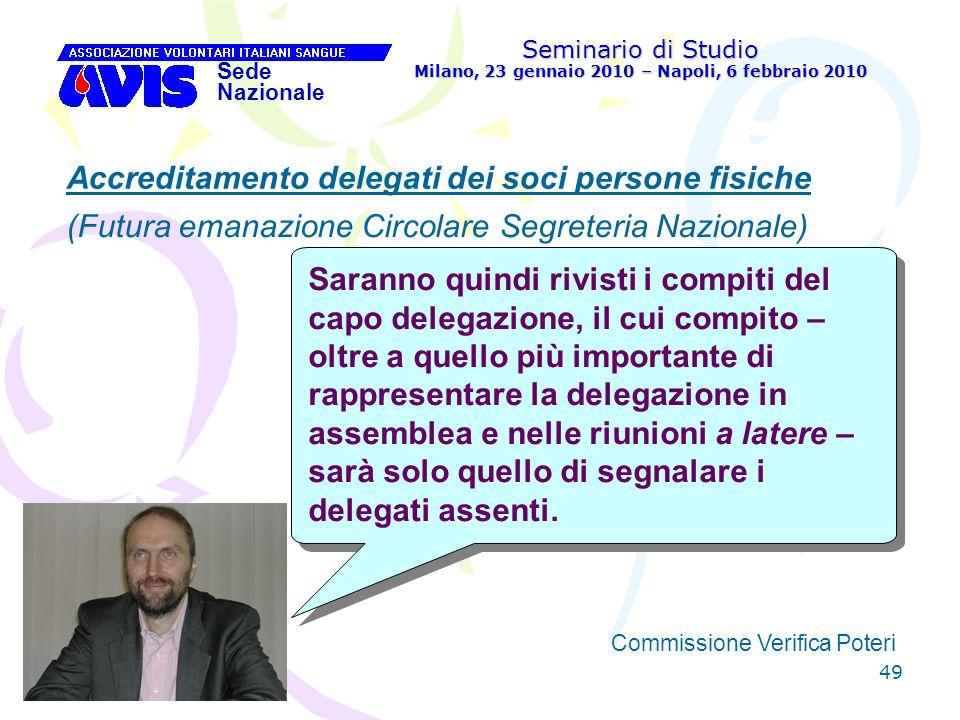 49 Seminario di Studio Milano, 23 gennaio 2010 – Napoli, 6 febbraio 2010 Sede Nazionale Commissione Verifica Poteri [ Accreditamento delegati dei soci